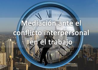 Mediación ante el conflicto interpersonal en el trabajo