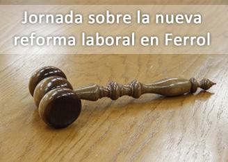 Jornada sobre la nueva reforma laboral en Ferrol