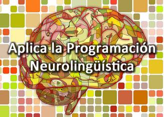 Aplica la Programación Neurolingüística