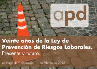 Jornada APD - Veinte años de la Ley de PRL. Presente y futuro